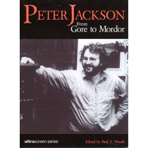 Peter Jackson: From Gore to Mordor by Paul A. Woods, 9780859653565