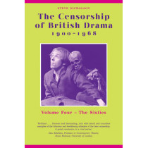 The Censorship of British Drama 1900-1968 Volume 4: The Sixties by Steve Nicholson, 9780859898461