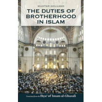 The Duties of Brotherhood in Islam by Abu Hamid Muhammad ibn Muhammad al- Ghazali, 9780860370680