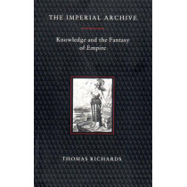 The Imperial Archive: Knowledge and Fantasy of Empire by Thomas Richards, 9780860916055