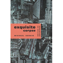 Exquisite Corpse: Writing on Buildings by Michael Sorkin, 9780860916871