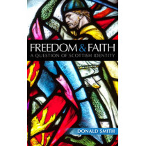 Freedom and Faith: A Question of Scottish Identity by Donald Smith, 9780861538133