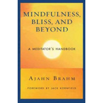 Mindfulness Bliss and Beyond: A Meditator's Handbook by Ajahn Brahm, 9780861712755