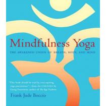 Mindfulness Yoga: The Awakened Union of Breath Body and Mind by Frank J Boccio, 9780861713356
