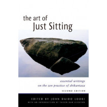 Art of Just Sitting: Essential Writings on the Zen Practice of Shikantaza by John Daido Loori, 9780861713943