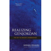 Realising Genjokoan: The Key to Dogen's Shobogenzo by Shohaku Okumura, 9780861716012