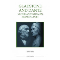 Gladstone and Dante - Victorian Statesman, Medieval Poet by Anne Isba, 9780861932771