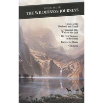 The Wilderness Journeys: The Story of My Boyhood and Youth: A Thousand Mile Walk to the Gulf: My First Summer in the Sierra: Travels in Alaska: Stickeen by John Muir, 9780862415860