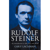 Rudolf Steiner: An Introduction to His Life and Work by Gary Lachman, 9780863156182