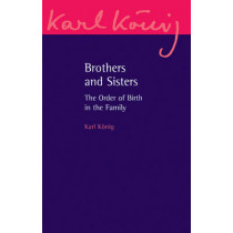 Brothers and Sisters: The Order of Birth in the Family: An Expanded Edition by Karl Konig, 9780863158469