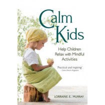 Calm Kids: Help Children Relax with Mindful Activities by Lorraine E. Murray, 9780863158629