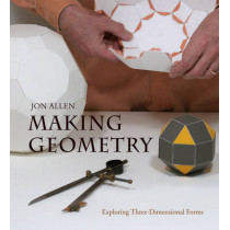 Making Geometry: Exploring Three-Dimensional Forms by Jon Allen, 9780863159145