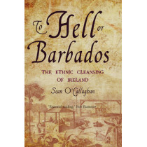 To Hell or Barbados: The ethnic cleansing of Ireland by Sean O'Callaghan, 9780863222870