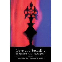 Love and Sexuality in Modern Arabic Literature by Roger Allen, 9780863560750