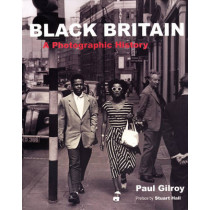 Black Britain: A Photographic History by Paul Gilroy, 9780863565403