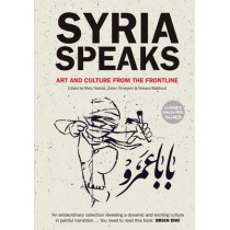 Syria Speaks: Art and Culture from the Frontline by Malu Halasa, 9780863567872