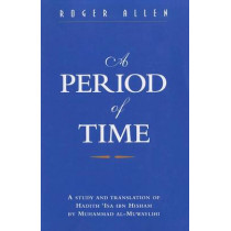 A Period of Time: A Study of Muhannad Al-Muwylili's Hadith Isa Ibn Hisham by Roger Allen, 9780863721656