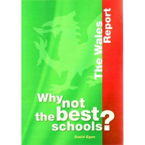 Why not the Best Schools?: The Wales Report by David Egan, 9780864319715