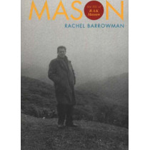 Mason: The Life of R.A.K.Mason by Rachel Barrowman, 9780864734631