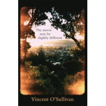 The Movie May Be Slightly Different by Vincent O'Sullivan, 9780864736437