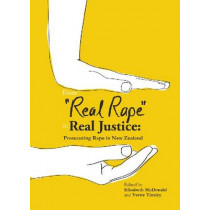 From Real Rape to Real Justice: Prosecuting Rape in New Zealand by Elisabeth McDonald, 9780864736963