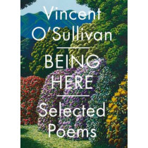 Being Here: Selected Poems by Vincent O'Sullivan, 9780864739315