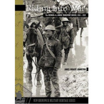 Riding Into War: The Memoir of a Horse Transport Driver, 1916-1919 by James Robert Johnston, 9780864924124