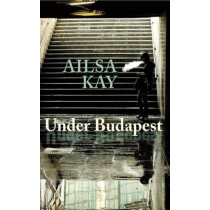 Under Budapest by Ailsa Kay, 9780864926814