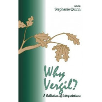 Why Vergil?: A Collection of Interpretations by Stephanie Quinn, 9780865164352