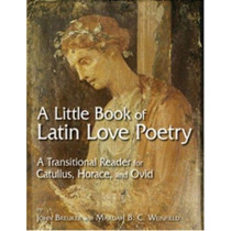 Little Book of Latin Love Poetry: A Transitional Reader for Catullus, Horace, and Ovid by Gaius Valerius Catullus, 9780865166011