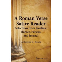 Roman Verse Satire Reader: Selections from Lucilius, Horace, Persius, and Juvenal by Catherine Keane, 9780865166851