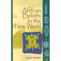 African Beliefs In The New World by Lucie Pradel, 9780865437036