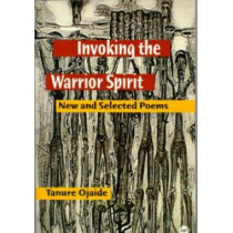 Invoking The Warrior Spirit: New and Selected Poems by Tanure Ojaide, 9780865437111