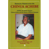 Emerging Perspectives On Chinua Achebe Vol. 2: ISINKA, the Artistic Purpose: Chinua Achebe and the Theory of African Literature by Ernest N. Emenyonu, 9780865438781