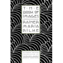 The Book of Images: Poems / Revised Bilingual Edition by Rainer Maria Rilke, 9780865474772