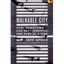 Walkable City: How Downtown Can Save America, One Step at a Time by Jeff Speck, 9780865477728