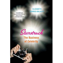 Starstruck: The Business of Celebrity by Elizabeth Currid-Halkett, 9780865478602