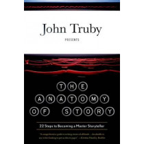 The Anatomy of Story: 22 Steps to Becoming a Master Storyteller by John Truby, 9780865479937