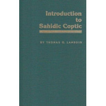 Introduction to Sahidic Coptic: New Coptic Grammar by Thomas O. Lambdin, 9780865540484