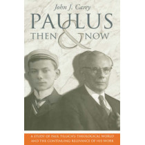 Paulus, Then and Now: A Study of Paul Tillich's Theological World by John J. Carey, 9780865546813