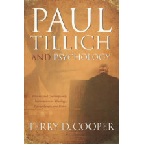 Paul Tillich and Psychology: Historic and Contemporary Explorations in Theology, Psychotherapy, And Ethics by Terry D. Cooper, 9780865549937