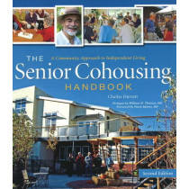 The Senior Cohousing Handbook, 2nd Edition: A Community Approach to Independent Living by Charles Durrett, 9780865716117