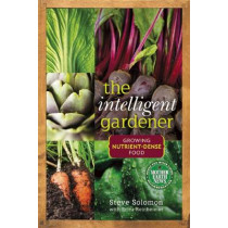 The Intelligent Gardener: Growing Nutrient Dense Food by Steve Solomon, 9780865717183