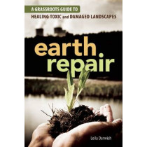 Earth Repair: A Grassroots Guide to Healing Toxic and Damaged Landscapes by Leila Darwish, 9780865717299