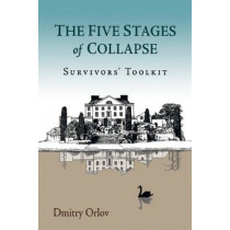 The Five Stages of Collapse: Survivors' Toolkit by Dmitry Orlov, 9780865717367