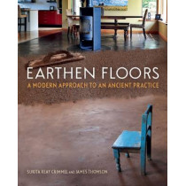 Earthen Floors: A Modern Approach to an Ancient Practice by Sukita Reay Crimmel, 9780865717633