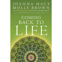 Coming Back to Life: The Updated Guide to the Work that Reconnects by Joanna R. Macy, 9780865717756
