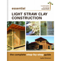 Essential Light Straw Clay Construction: The Complete Step-by-Step Guide by Lydia Doleman, 9780865718432