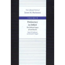 Democracy in Deficit -- The Political Legacy of Lord Keynes by James M. Buchanan, 9780865972285