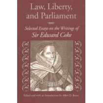 Law, Liberty, & Parliament: Selected Essays on the Writings of Sir Edward Coke by Allen D. Boyer, 9780865974265